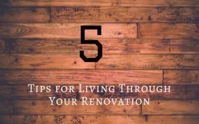 5 Tips For Living Through Your Renovation
